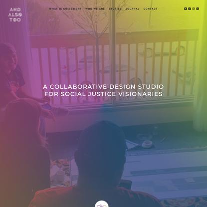 And Also Too – Collaborative Design Studio