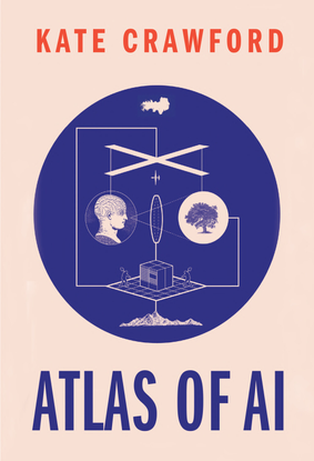 Atlas of AI - Power, Politics, and the Planetary Costs of Artificial Intelligence - Kate Crawford