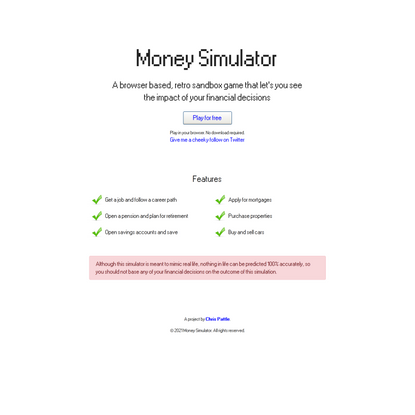 Money Simulator: A browser based, retro sandbox game that let's you see the impact of your financial decisions