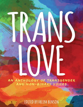 Trans Love - An Anthology of Transgender and Non-Binary Voices - Edited by Freiya Benson