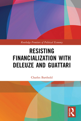 charles_barthold_resisting_financialization_with_deleuze_and_guattari.pdf
