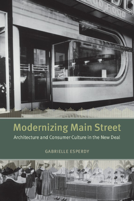 modernizing-main-street-architecture-and-consumer-culture-in-the-new-deal-center-for-american-places-center-books-on-america...