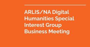 ARLIS/NA Digital Humanities Special Interest Group 2021 Business Meeting Slides