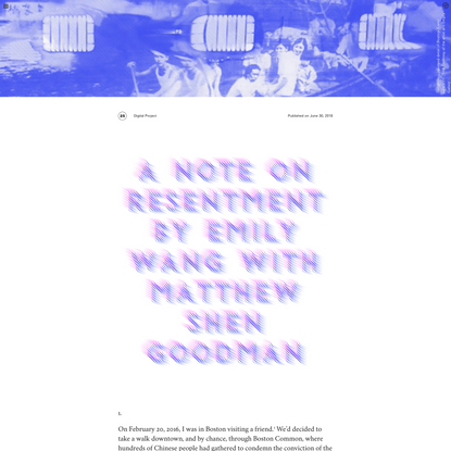 Triple Canopy – A Note on Resentment by Emily Wang with Matthew Shen Goodman