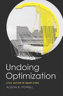 Undoing Optimization - Civic Action in Smart Cities - Alison B Powell