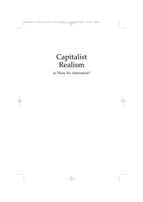mark-fisher-e28093-capitalist-realism-is-there-no-alternative.pdf