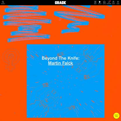 Beyond The Knife: Martin Falck | Crack Magazine