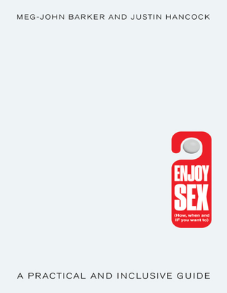 Enjoy Sex (How, when and if you want to): A Practical and Inclusive Guide - Meg-John Barker, Justin Hancock