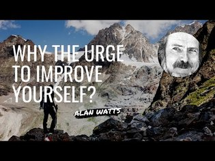 Alan Watts speech - why the urge to improve yourself?