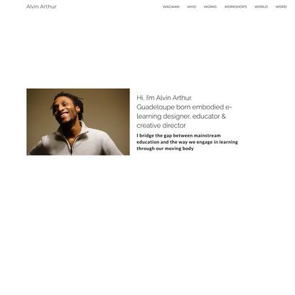Alvin Arthur   Embodied e-learning designer, educator & creative director
