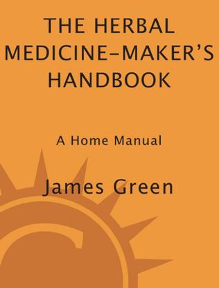 James Green - The Herbal Medicine Maker's Handbook
