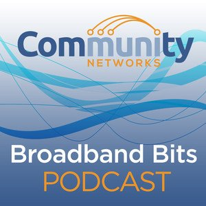 Speed Vs. Longevity: Rethinking How We Fund Rural Broadband - Episode 455 of the Community Broadband Bits Podcast