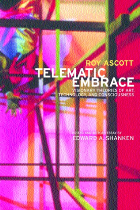 roy-ascott-roy-ascott-telematic-embrace-visionaries-theories-of-art-technology-and-consciousness.pdf
