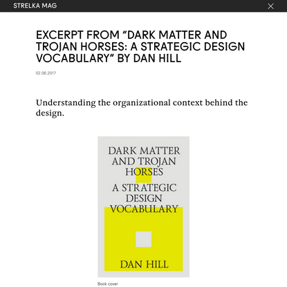 "Excerpt from ""Dark Matter and Trojan Horses: A Strategic Design Vocabulary"" by Dan Hill"