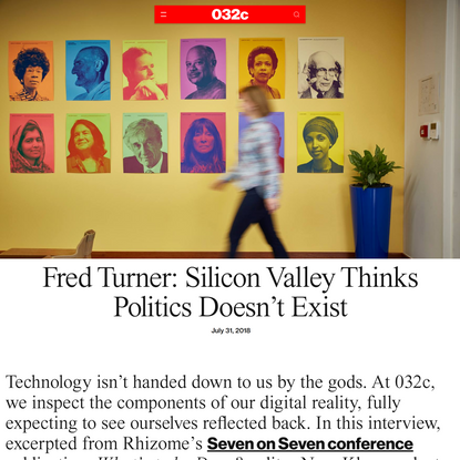 Fred Turner: Silicon Valley Thinks Politics Doesn't Exist - 032c
