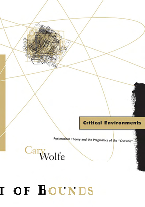 cary-wolfe-critical-environments_-postmodern-theory-and-the-pragmatics-of-the-outside-univ-of-minnesota-press-1998-.pdf