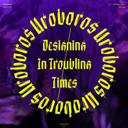 UROBOROS Festival 2021 | Designing in Troubling Times