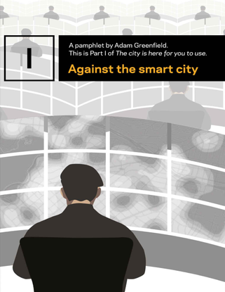 against-the-smart-city-_the-city-is-here-for-you-to-use_-by-greenfield_-adam-_z-lib.org_.pdf
