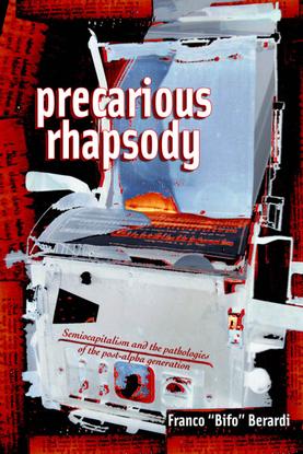 berardi_franco_bifo_precarious_rhapsody_semocapitalism_and_the_pathologies_of_post-alpha_generation.pdf