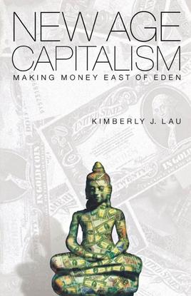kimberly-j.-lau-new-age-capitalism_-making-money-east-of-eden-university-of-pennsylvania-press-2000-.pdf