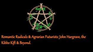 Romantic Radicals and Agrarian Futurists: John Hargrave, the Kibbo Kift and Beyond by Anne Fernie