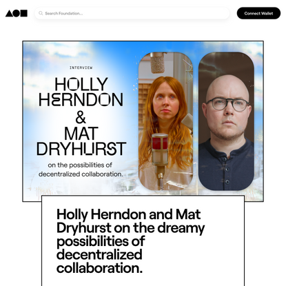 Holly Herndon and Mat Dryhurst on the dreamy possibilities of decentralized collaboration. | Foundation