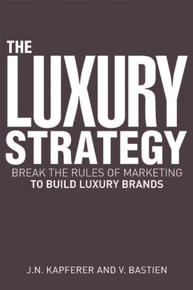 Jean-Noel_Kapferer-_Vincent_Bastien_The_Luxury_Strategy_Break_the_Rules_of_Marketing_to_Build_Luxury_Brands__2009.pdf