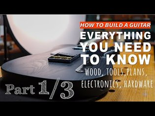 How To Make A Guitar : the ULTIMATE GUIDE FOR NON WOODWORKERS