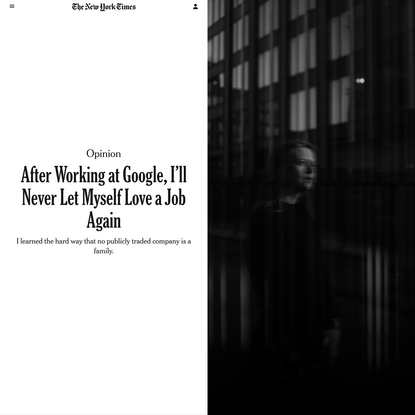 Opinion   After Working at Google, I'll Never Let Myself Love a Job Again