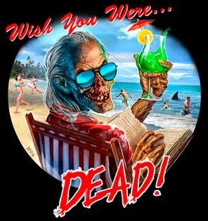 Wish you were… DEAD!
