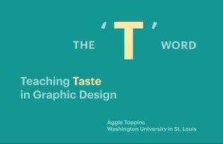 """The T Word: Teaching Taste in Graphic Design"""
