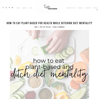 How to Eat Plant-Based for Health while Ditching Diet Mentality   Taylor Wolfram