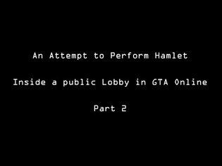 An attempt to perform Hamlet in a public lobby in GTA Online, part 2