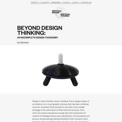 Critical Design Critical Futures - Beyond Design Thinking: