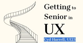 Getting to Senior in UX - Harrell UI23 slide delivery