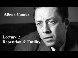 Albert Camus, Lecture 2: Repetition & Futility