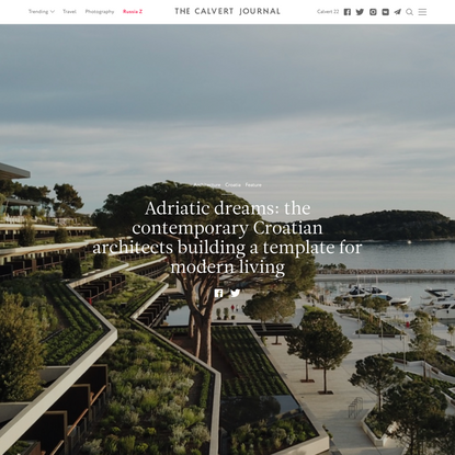 Adriatic dreams: the contemporary Croatian architects building a template for modern living — The Calvert Journal