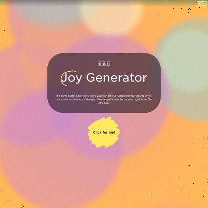 NPR's Joy Generator