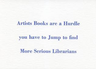 ARTISTS BOOKS ARE A HURDLE YOU HAVE TO JUMP TO FIND MORE SERIOUS LIBRARIANS.