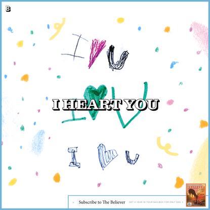 I Heart You - Believer Magazine