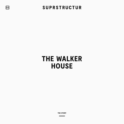 The Walker House → Suprstructur