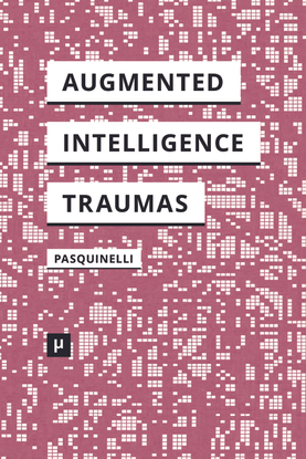 matteo-pasquinelli-alleys-of-your-mind-augmented-intelligence-and-its-traumas-1.pdf
