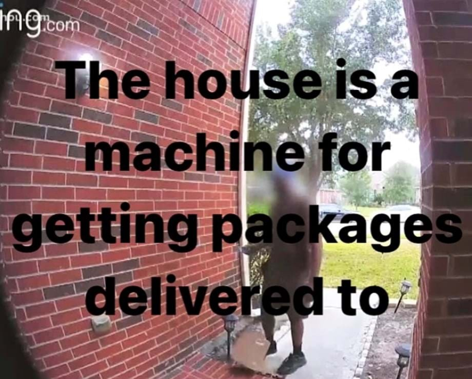 """""""The house is a machine for getting packages delivered to"""""""