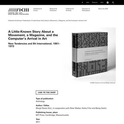 A Little-Known Story About a Movement, a Magazine, and the Computer's Arrival in Art   2011   ZKM