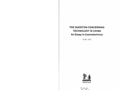 THE QUESTION CONCERNING TECHNOLOGY IN CHINA An Essay in Cosmotechnic Yuk Hui