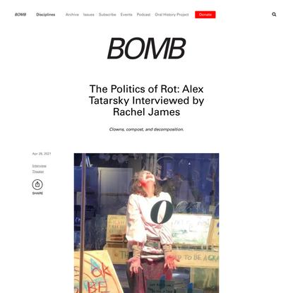 The Politics of Rot: Alex Tatarsky Interviewed by Rachel James - BOMB Magazine