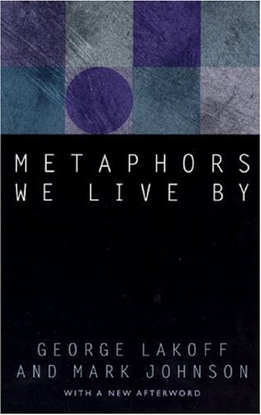 Metaphors We Live By, George Lakoff and Mark Johnson