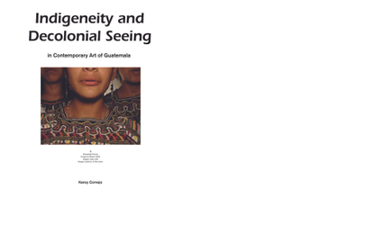 indigeneity_and_decolonial_seeing_in_contemporary_art_of_guatemala.pdf