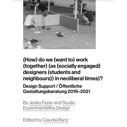 (How) do we (want to) work (together) (as (socially engaged) designers (students and neighbours)) in neoliberal times)?