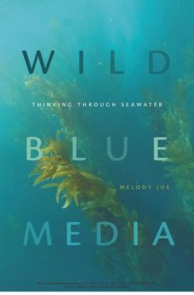 Wild blue media : thinking through seawater – Melody Jue (2020)